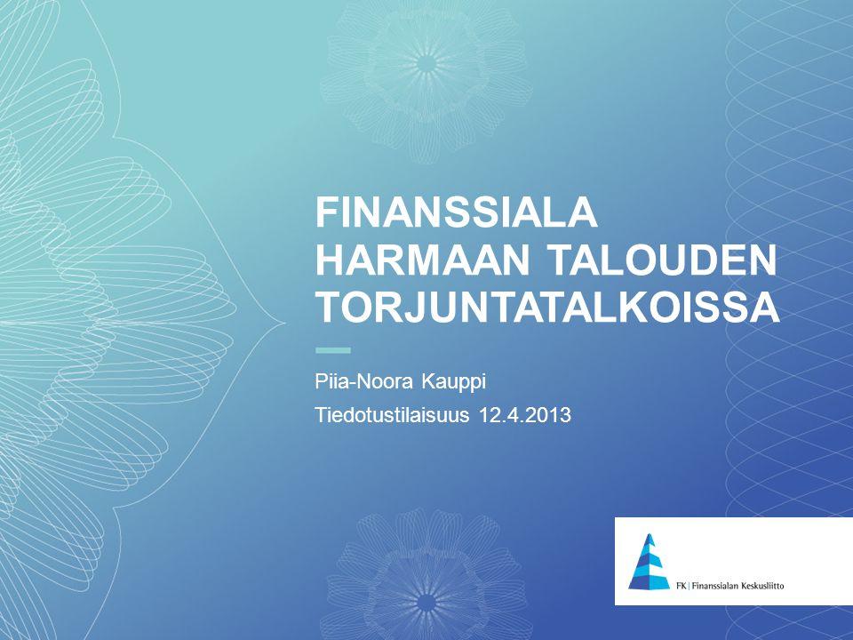 1 FINANSSIALA HARMAAN TALOUDEN TORJUNTATALKOISSA Piia-Noora Kauppi Tiedotustilaisuus 12.4.2013