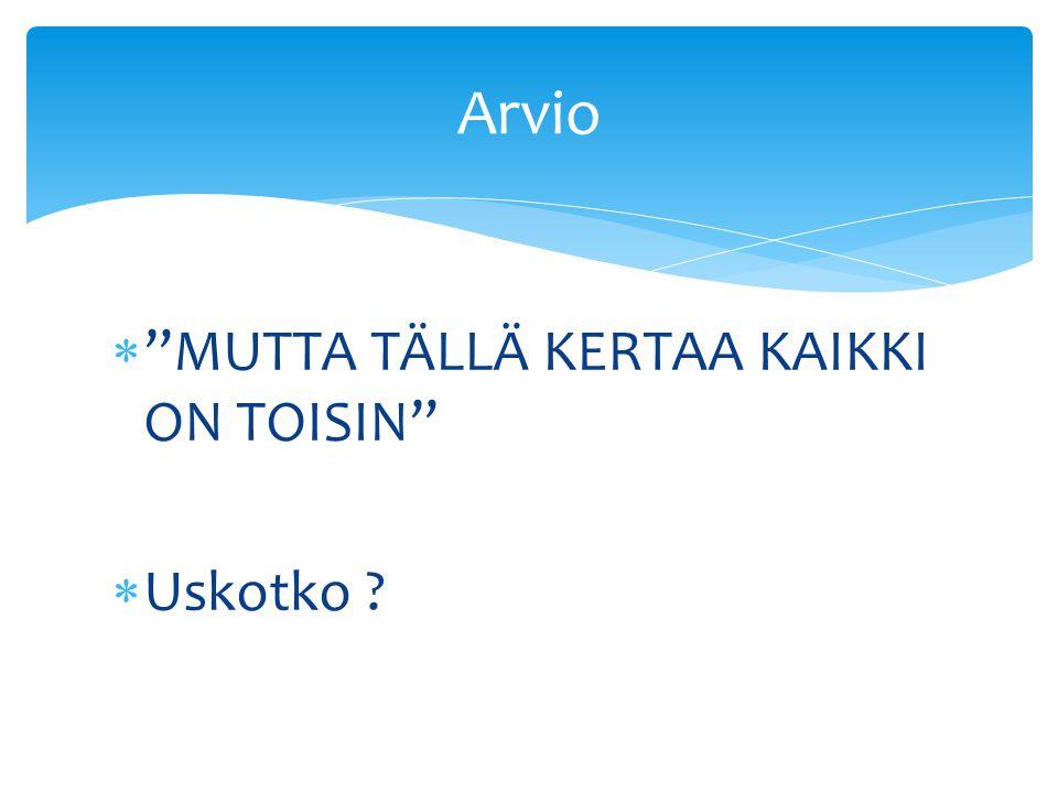  MUTTA TÄLLÄ KERTAA KAIKKI ON TOISIN  Uskotko Arvio