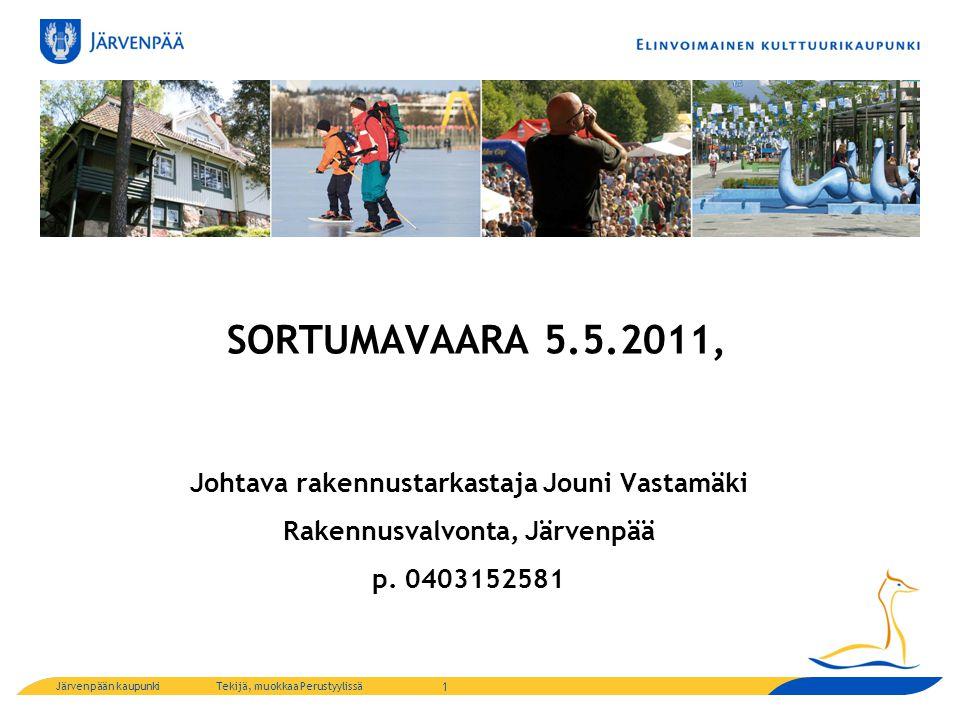 Järvenpään kaupunkiTekijä, muokkaa Perustyylissä SORTUMAVAARA 5.5.2011, Johtava rakennustarkastaja Jouni Vastamäki Rakennusvalvonta, Järvenpää p.