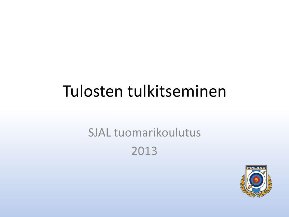 Tulosten tulkitseminen SJAL tuomarikoulutus 2013