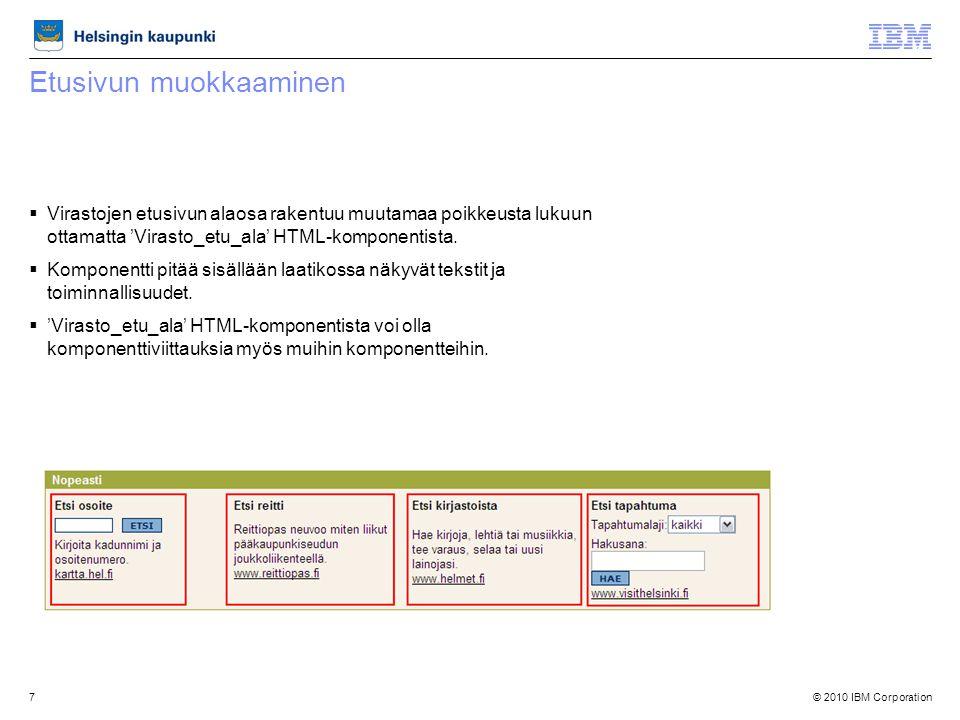 © 2010 IBM Corporation7 Etusivun muokkaaminen  Virastojen etusivun alaosa rakentuu muutamaa poikkeusta lukuun ottamatta 'Virasto_etu_ala' HTML-komponentista.