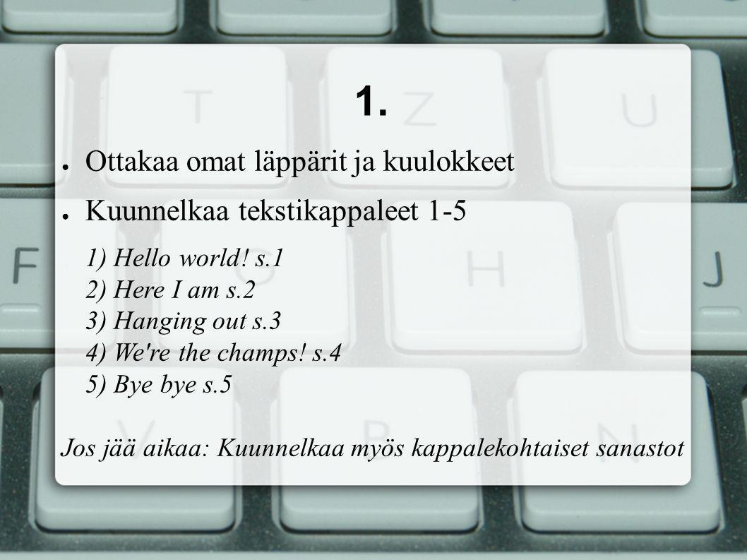 1. ● Ottakaa omat läppärit ja kuulokkeet ● Kuunnelkaa tekstikappaleet 1-5 1) Hello world.