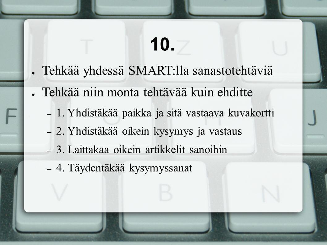 10. ● Tehkää yhdessä SMART:lla sanastotehtäviä ● Tehkää niin monta tehtävää kuin ehditte – 1.