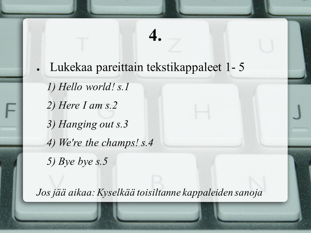 4. ● Lukekaa pareittain tekstikappaleet 1- 5 1) Hello world.