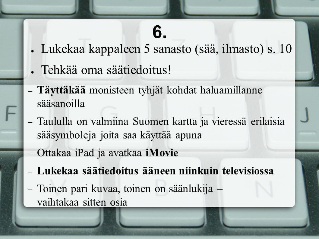 6. ● Lukekaa kappaleen 5 sanasto (sää, ilmasto) s.