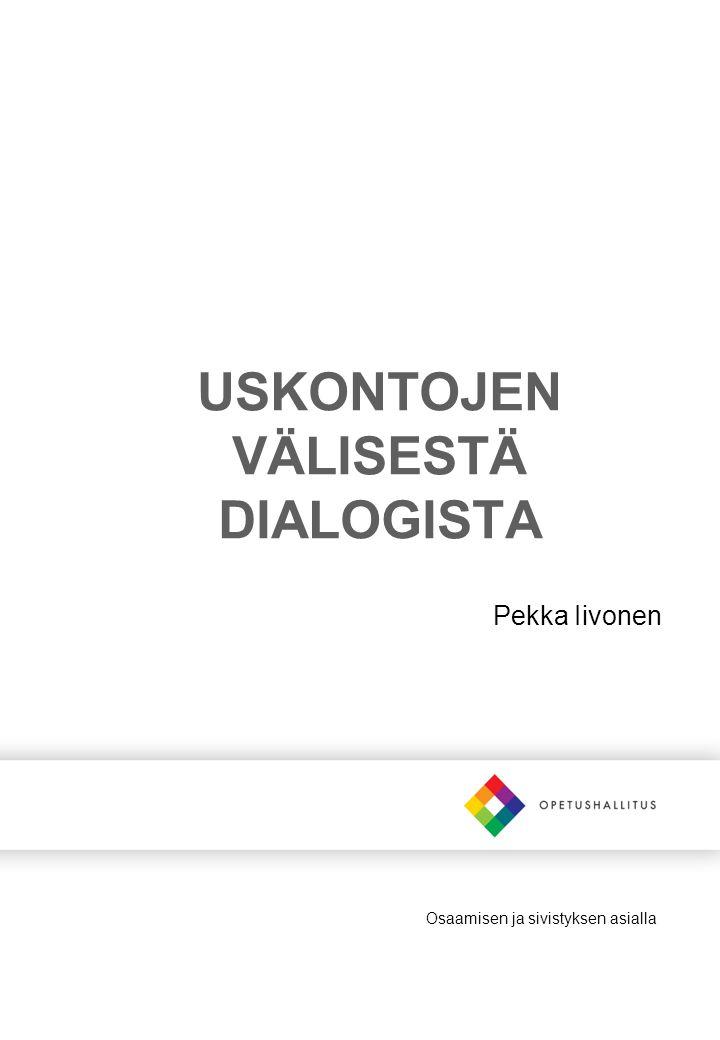 Osaamisen ja sivistyksen asialla USKONTOJEN VÄLISESTÄ DIALOGISTA Pekka Iivonen