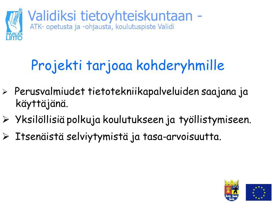 ATK- opetusta ja -ohjausta, koulutuspiste Validi Validiksi tietoyhteiskuntaan - Projekti tarjoaa kohderyhmille  Perusvalmiudet tietotekniikapalveluiden saajana ja käyttäjänä.