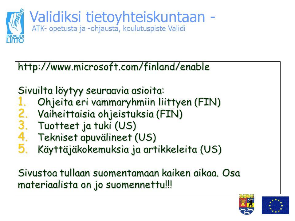 ATK- opetusta ja -ohjausta, koulutuspiste Validi Validiksi tietoyhteiskuntaan - http://www.microsoft.com/finland/enable Sivuilta löytyy seuraavia asioita: 1.
