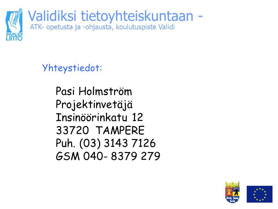 ATK- opetusta ja -ohjausta, koulutuspiste Validi Validiksi tietoyhteiskuntaan - Yhteystiedot: Pasi Holmström Projektinvetäjä Insinöörinkatu 12 33720 TAMPERE Puh.