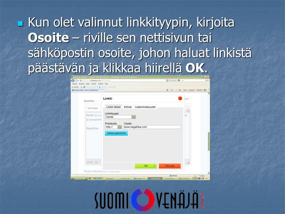  Kun olet valinnut linkkityypin, kirjoita Osoite – riville sen nettisivun tai sähköpostin osoite, johon haluat linkistä päästävän ja klikkaa hiirellä OK.