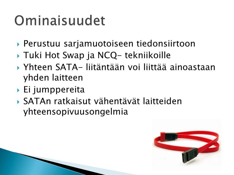  Perustuu sarjamuotoiseen tiedonsiirtoon  Tuki Hot Swap ja NCQ- tekniikoille  Yhteen SATA- liitäntään voi liittää ainoastaan yhden laitteen  Ei jumppereita  SATAn ratkaisut vähentävät laitteiden yhteensopivuusongelmia