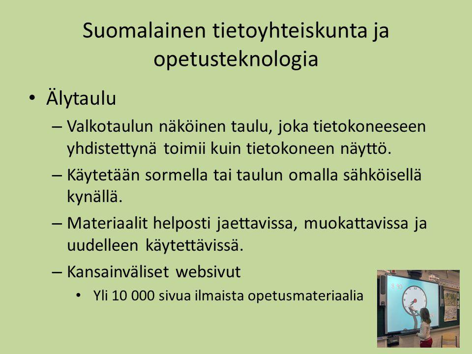 Suomalainen tietoyhteiskunta ja opetusteknologia • Älytaulu – Valkotaulun näköinen taulu, joka tietokoneeseen yhdistettynä toimii kuin tietokoneen näyttö.