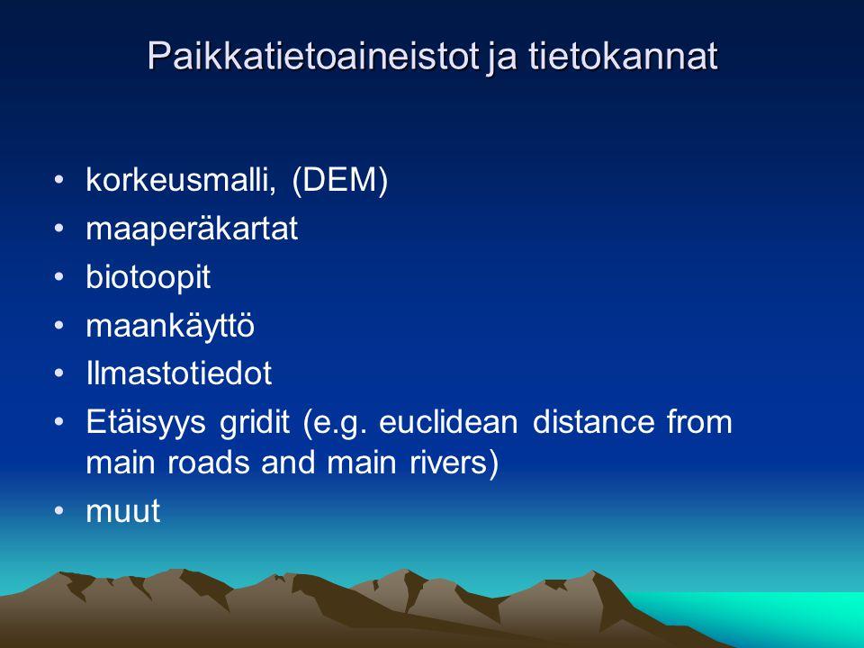 Paikkatietoaineistot ja tietokannat •korkeusmalli, (DEM) •maaperäkartat •biotoopit •maankäyttö •Ilmastotiedot •Etäisyys gridit (e.g.
