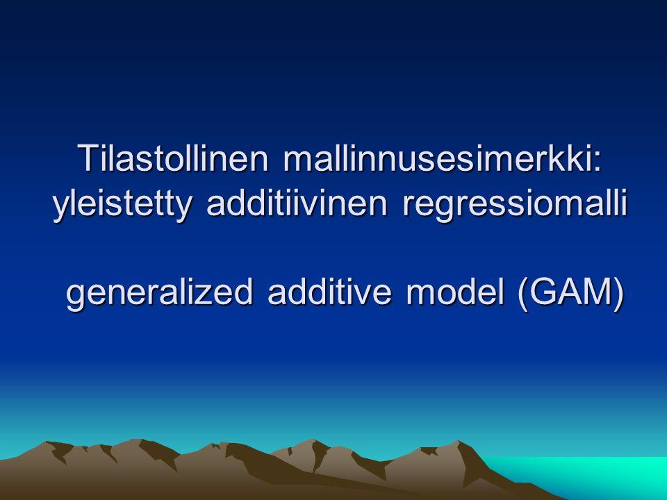 Tilastollinen mallinnusesimerkki: yleistetty additiivinen regressiomalli generalized additive model (GAM)