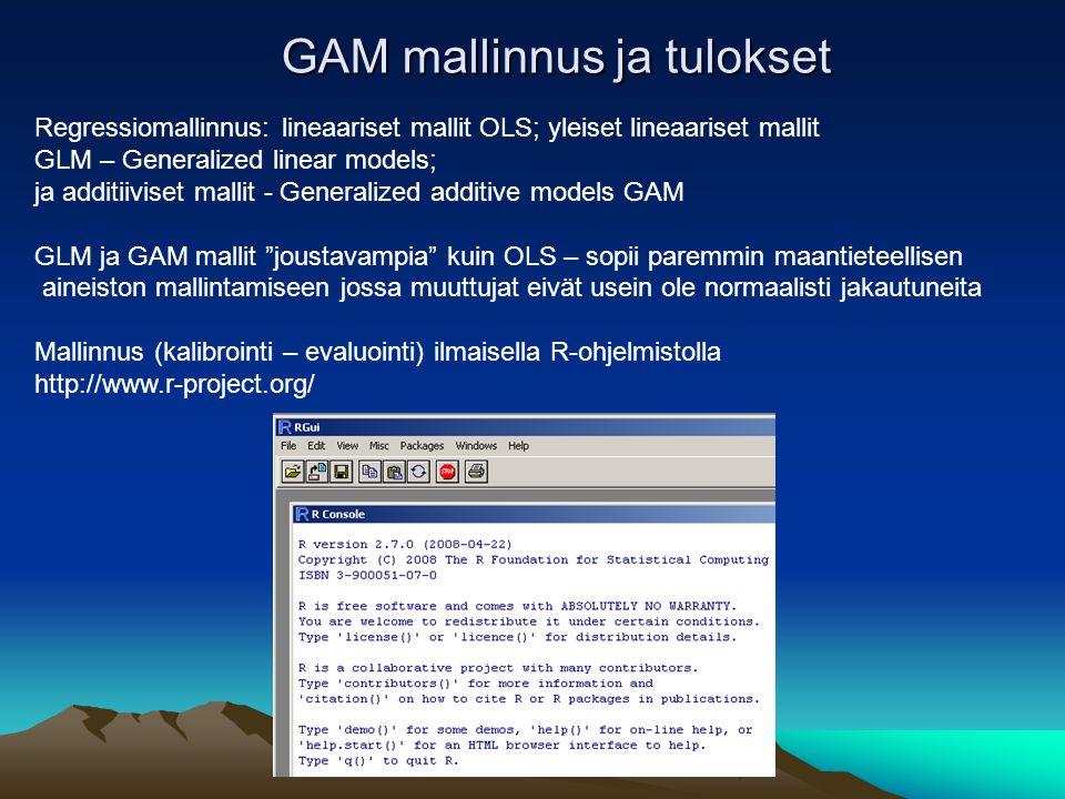 GAM mallinnus ja tulokset Regressiomallinnus: lineaariset mallit OLS; yleiset lineaariset mallit GLM – Generalized linear models; ja additiiviset mallit - Generalized additive models GAM GLM ja GAM mallit joustavampia kuin OLS – sopii paremmin maantieteellisen aineiston mallintamiseen jossa muuttujat eivät usein ole normaalisti jakautuneita Mallinnus (kalibrointi – evaluointi) ilmaisella R-ohjelmistolla http://www.r-project.org/