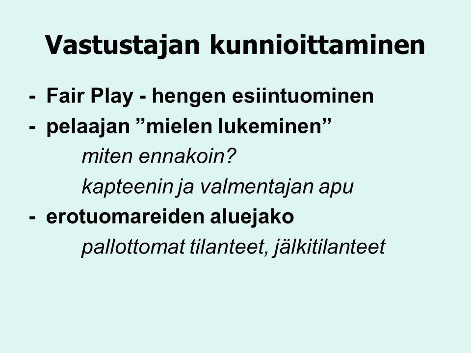 Vastustajan kunnioittaminen -Fair Play - hengen esiintuominen -pelaajan mielen lukeminen miten ennakoin.