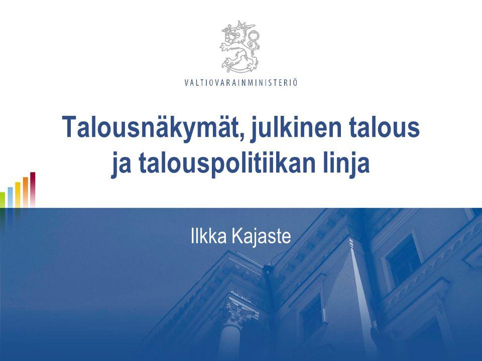 Talousnäkymät, julkinen talous ja talouspolitiikan linja Ilkka Kajaste