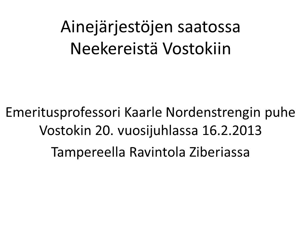 Ainejärjestöjen saatossa Neekereistä Vostokiin Emeritusprofessori Kaarle Nordenstrengin puhe Vostokin 20.