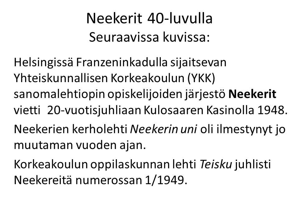 Neekerit 40-luvulla Seuraavissa kuvissa: Helsingissä Franzeninkadulla sijaitsevan Yhteiskunnallisen Korkeakoulun (YKK) sanomalehtiopin opiskelijoiden järjestö Neekerit vietti 20-vuotisjuhliaan Kulosaaren Kasinolla 1948.