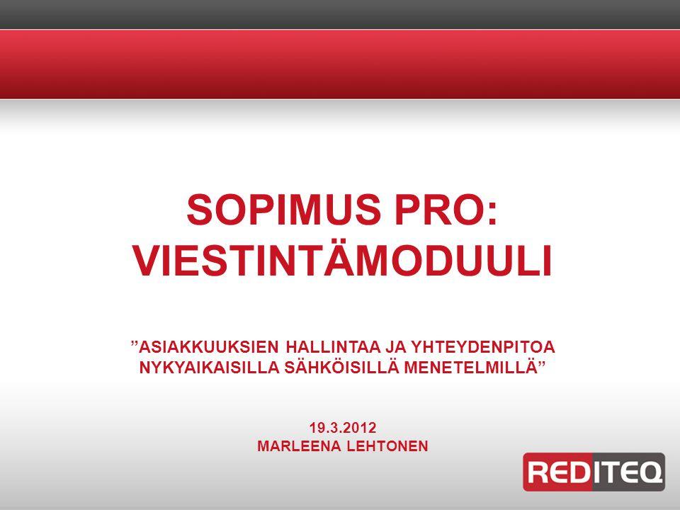 SOPIMUS PRO: VIESTINTÄMODUULI ASIAKKUUKSIEN HALLINTAA JA YHTEYDENPITOA NYKYAIKAISILLA SÄHKÖISILLÄ MENETELMILLÄ 19.3.2012 MARLEENA LEHTONEN