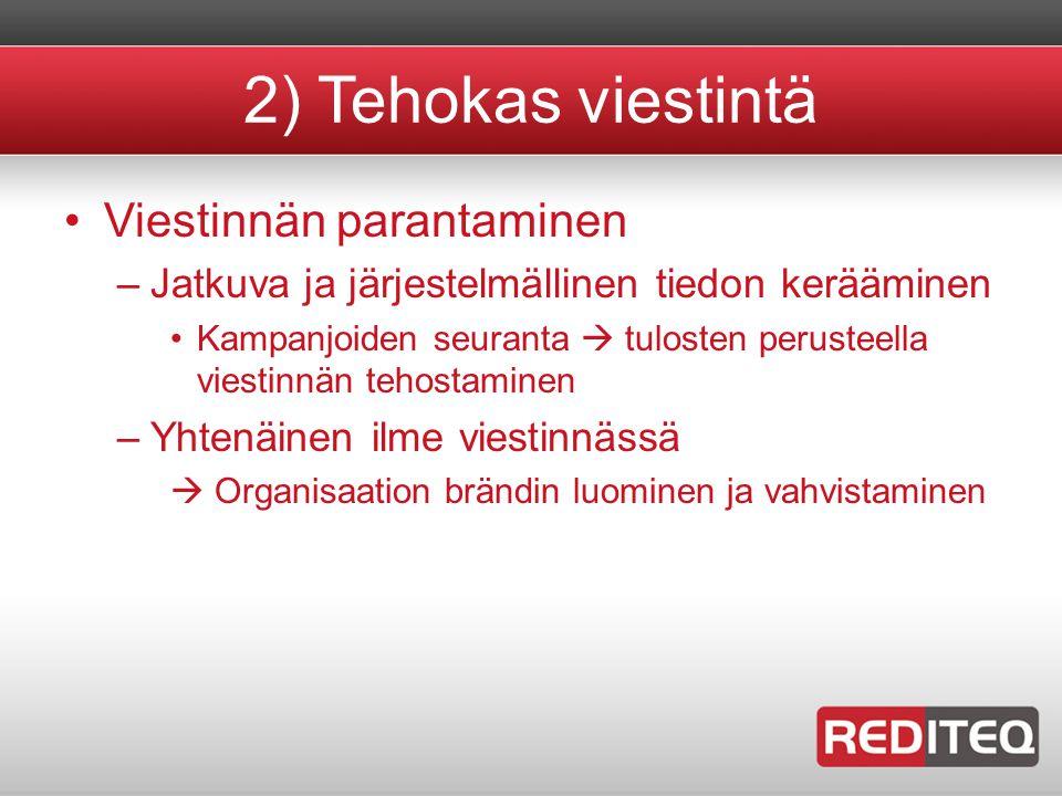 2) Tehokas viestintä •Viestinnän parantaminen –Jatkuva ja järjestelmällinen tiedon kerääminen •Kampanjoiden seuranta  tulosten perusteella viestinnän tehostaminen –Yhtenäinen ilme viestinnässä  Organisaation brändin luominen ja vahvistaminen
