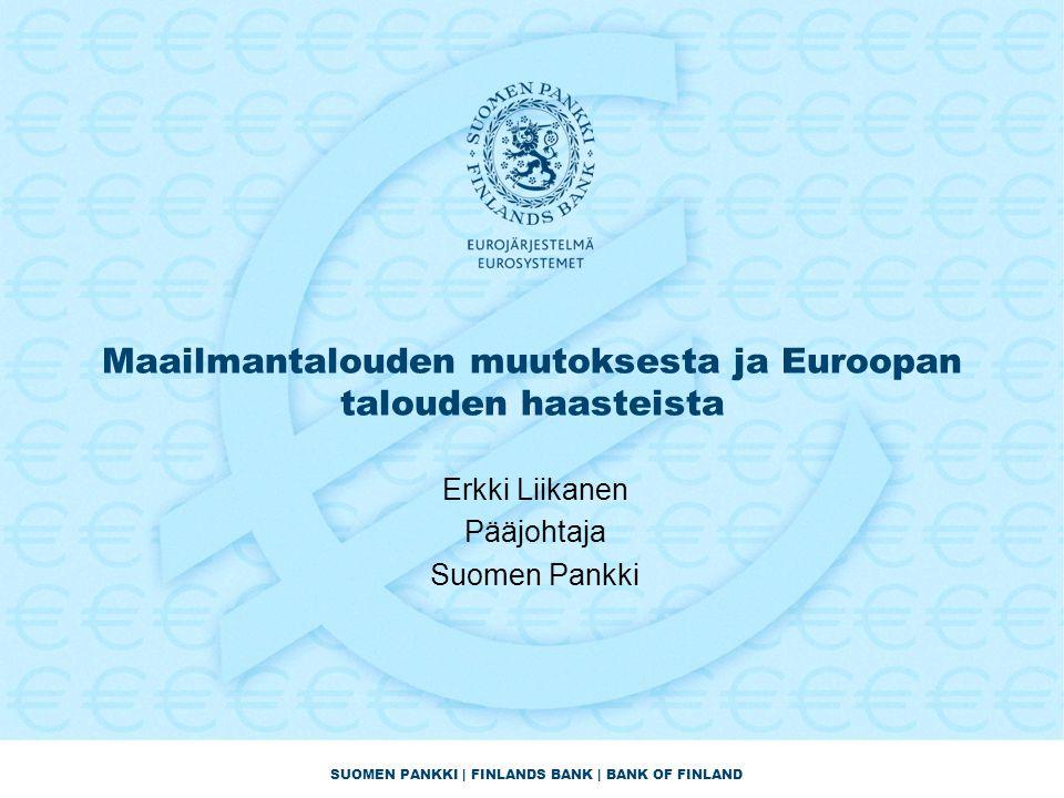 SUOMEN PANKKI | FINLANDS BANK | BANK OF FINLAND Maailmantalouden muutoksesta ja Euroopan talouden haasteista Erkki Liikanen Pääjohtaja Suomen Pankki