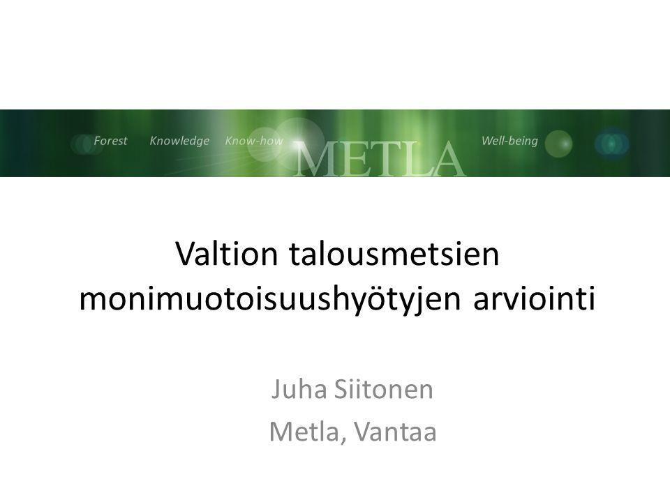 Forest Knowledge Know-how Well-being Valtion talousmetsien monimuotoisuushyötyjen arviointi Juha Siitonen Metla, Vantaa