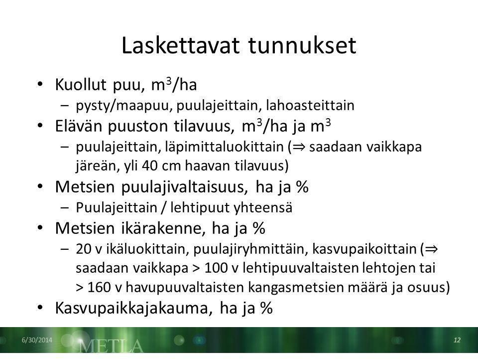 Laskettavat tunnukset 6/30/2014 12 • Kuollut puu, m 3 /ha –pysty/maapuu, puulajeittain, lahoasteittain • Elävän puuston tilavuus, m 3 /ha ja m 3 –puulajeittain, läpimittaluokittain ( ⇒ saadaan vaikkapa järeän, yli 40 cm haavan tilavuus) • Metsien puulajivaltaisuus, ha ja % –Puulajeittain / lehtipuut yhteensä • Metsien ikärakenne, ha ja % –20 v ikäluokittain, puulajiryhmittäin, kasvupaikoittain ( ⇒ saadaan vaikkapa > 100 v lehtipuuvaltaisten lehtojen tai > 160 v havupuuvaltaisten kangasmetsien määrä ja osuus) • Kasvupaikkajakauma, ha ja %