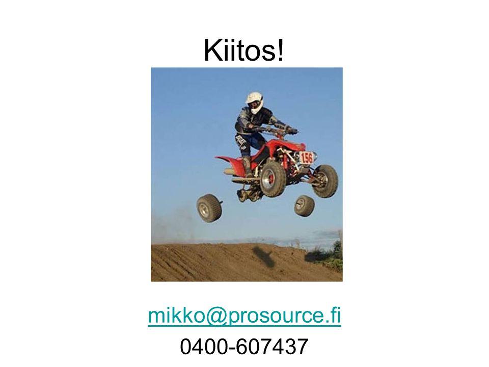 Kiitos! mikko@prosource.fi 0400-607437