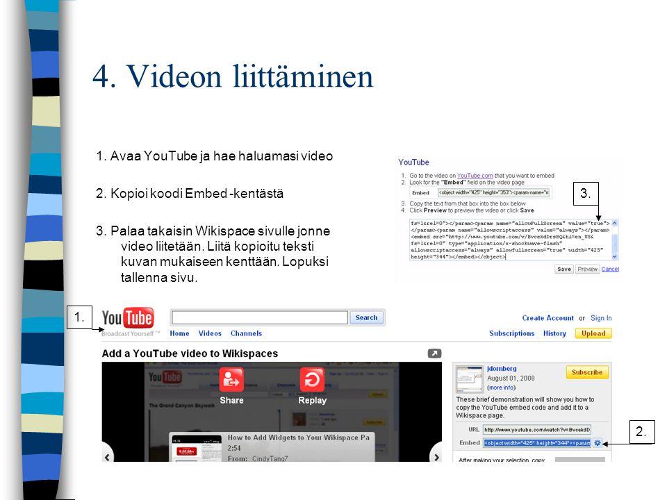 4. Videon liittäminen 1. Avaa YouTube ja hae haluamasi video 2.
