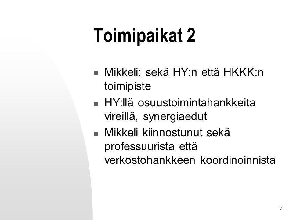 7 Toimipaikat 2 Mikkeli: sekä HY:n että HKKK:n toimipiste HY:llä osuustoimintahankkeita vireillä, synergiaedut Mikkeli kiinnostunut sekä professuurista että verkostohankkeen koordinoinnista