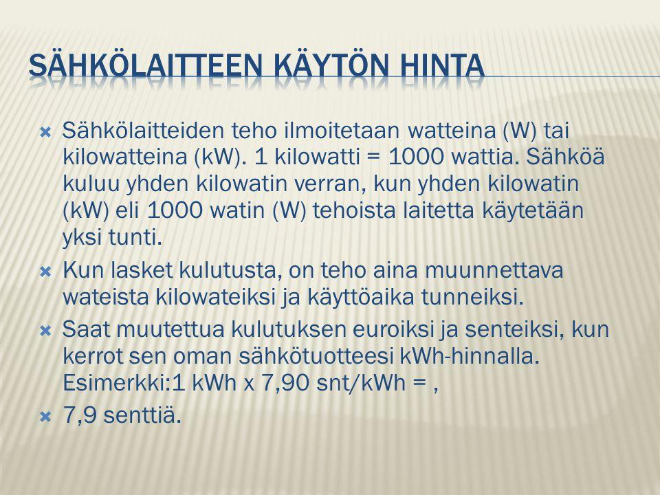  Sähkölaitteiden teho ilmoitetaan watteina (W) tai kilowatteina (kW).