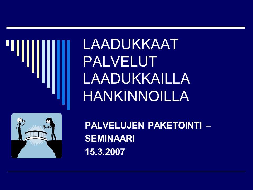 LAADUKKAAT PALVELUT LAADUKKAILLA HANKINNOILLA PALVELUJEN PAKETOINTI – SEMINAARI 15.3.2007