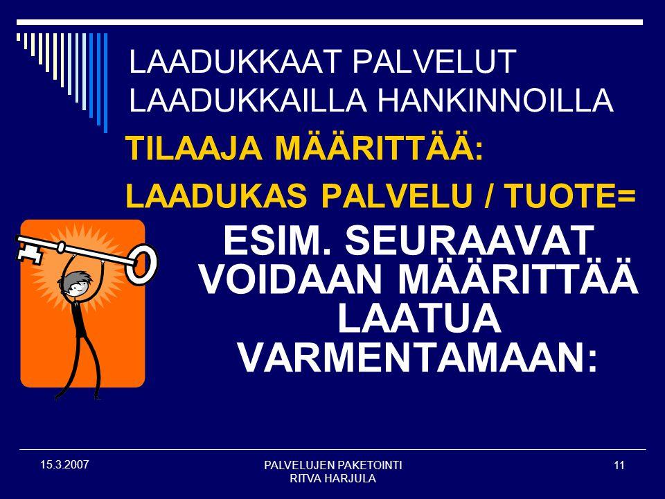 PALVELUJEN PAKETOINTI RITVA HARJULA 11 15.3.2007 LAADUKKAAT PALVELUT LAADUKKAILLA HANKINNOILLA TILAAJA MÄÄRITTÄÄ: LAADUKAS PALVELU / TUOTE= ESIM.