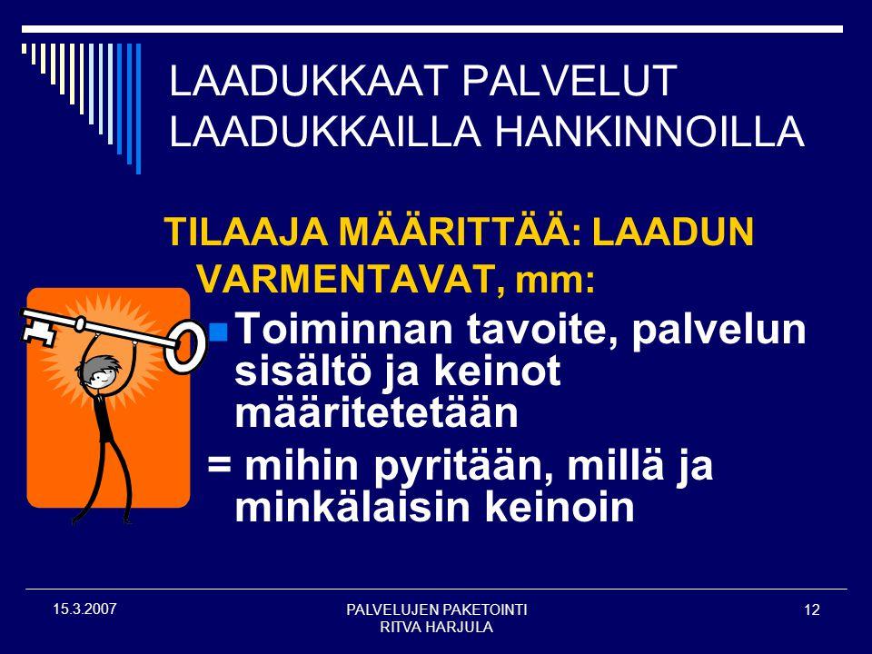 PALVELUJEN PAKETOINTI RITVA HARJULA 12 15.3.2007 LAADUKKAAT PALVELUT LAADUKKAILLA HANKINNOILLA TILAAJA MÄÄRITTÄÄ: LAADUN VARMENTAVAT, mm:  Toiminnan tavoite, palvelun sisältö ja keinot määritetetään = mihin pyritään, millä ja minkälaisin keinoin