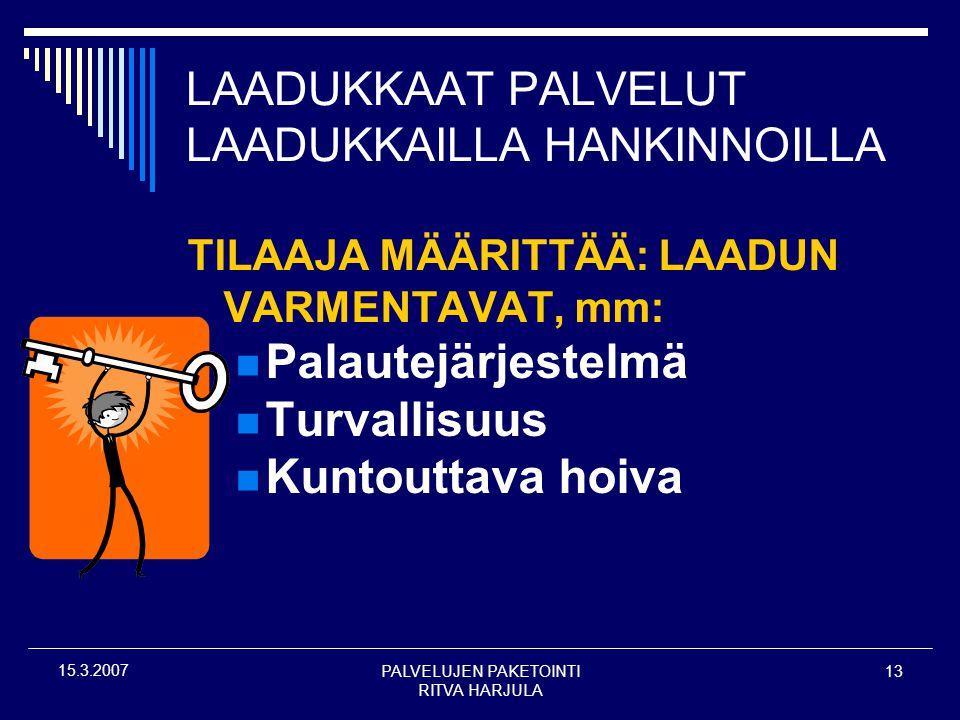 PALVELUJEN PAKETOINTI RITVA HARJULA 13 15.3.2007 LAADUKKAAT PALVELUT LAADUKKAILLA HANKINNOILLA TILAAJA MÄÄRITTÄÄ: LAADUN VARMENTAVAT, mm:  Palautejärjestelmä  Turvallisuus  Kuntouttava hoiva