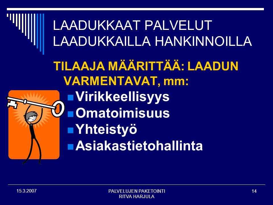 PALVELUJEN PAKETOINTI RITVA HARJULA 14 15.3.2007 LAADUKKAAT PALVELUT LAADUKKAILLA HANKINNOILLA TILAAJA MÄÄRITTÄÄ: LAADUN VARMENTAVAT, mm:  Virikkeellisyys  Omatoimisuus  Yhteistyö  Asiakastietohallinta