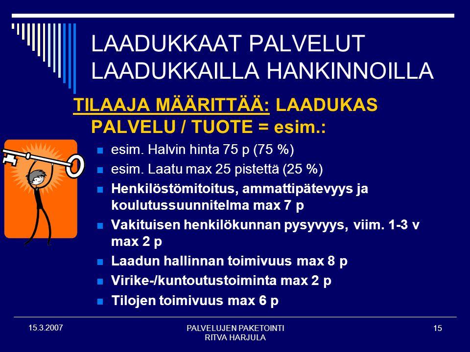 PALVELUJEN PAKETOINTI RITVA HARJULA 15 15.3.2007 LAADUKKAAT PALVELUT LAADUKKAILLA HANKINNOILLA TILAAJA MÄÄRITTÄÄ: LAADUKAS PALVELU / TUOTE = esim.:  esim.
