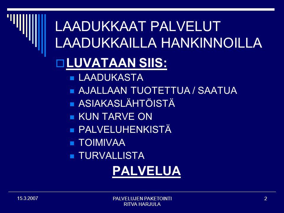 PALVELUJEN PAKETOINTI RITVA HARJULA 2 15.3.2007 LAADUKKAAT PALVELUT LAADUKKAILLA HANKINNOILLA  LUVATAAN SIIS:  LAADUKASTA  AJALLAAN TUOTETTUA / SAATUA  ASIAKASLÄHTÖISTÄ  KUN TARVE ON  PALVELUHENKISTÄ  TOIMIVAA  TURVALLISTA PALVELUA