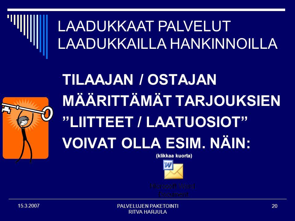 PALVELUJEN PAKETOINTI RITVA HARJULA 20 15.3.2007 TILAAJAN / OSTAJAN MÄÄRITTÄMÄT TARJOUKSIEN LIITTEET / LAATUOSIOT VOIVAT OLLA ESIM.