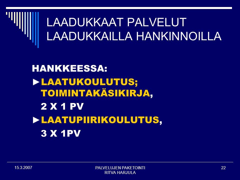 PALVELUJEN PAKETOINTI RITVA HARJULA 22 15.3.2007 LAADUKKAAT PALVELUT LAADUKKAILLA HANKINNOILLA HANKKEESSA: ►LAATUKOULUTUS; TOIMINTAKÄSIKIRJA, 2 X 1 PV ►LAATUPIIRIKOULUTUS, 3 X 1PV