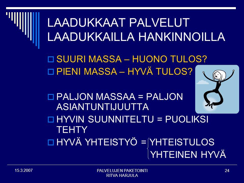 PALVELUJEN PAKETOINTI RITVA HARJULA 24 15.3.2007 LAADUKKAAT PALVELUT LAADUKKAILLA HANKINNOILLA  SUURI MASSA – HUONO TULOS.