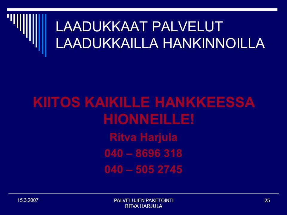 PALVELUJEN PAKETOINTI RITVA HARJULA 25 15.3.2007 LAADUKKAAT PALVELUT LAADUKKAILLA HANKINNOILLA KIITOS KAIKILLE HANKKEESSA HIONNEILLE.