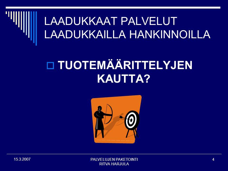 PALVELUJEN PAKETOINTI RITVA HARJULA 4 15.3.2007 LAADUKKAAT PALVELUT LAADUKKAILLA HANKINNOILLA  TUOTEMÄÄRITTELYJEN KAUTTA