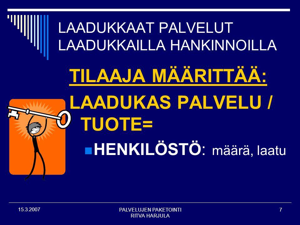 PALVELUJEN PAKETOINTI RITVA HARJULA 7 15.3.2007 LAADUKKAAT PALVELUT LAADUKKAILLA HANKINNOILLA TILAAJA MÄÄRITTÄÄ: LAADUKAS PALVELU / TUOTE=  HENKILÖSTÖ: määrä, laatu