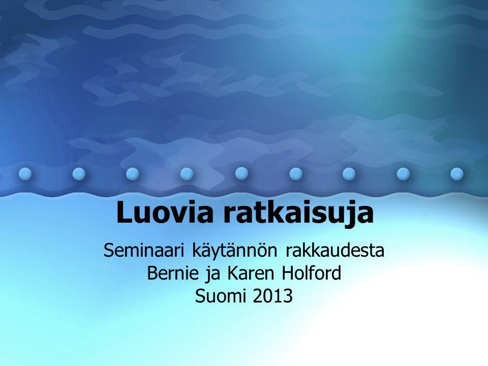 Luovia ratkaisuja Seminaari käytännön rakkaudesta Bernie ja Karen Holford Suomi 2013