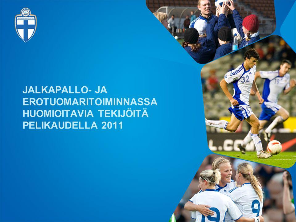 JALKAPALLO- JA EROTUOMARITOIMINNASSA HUOMIOITAVIA TEKIJÖITÄ PELIKAUDELLA 2011