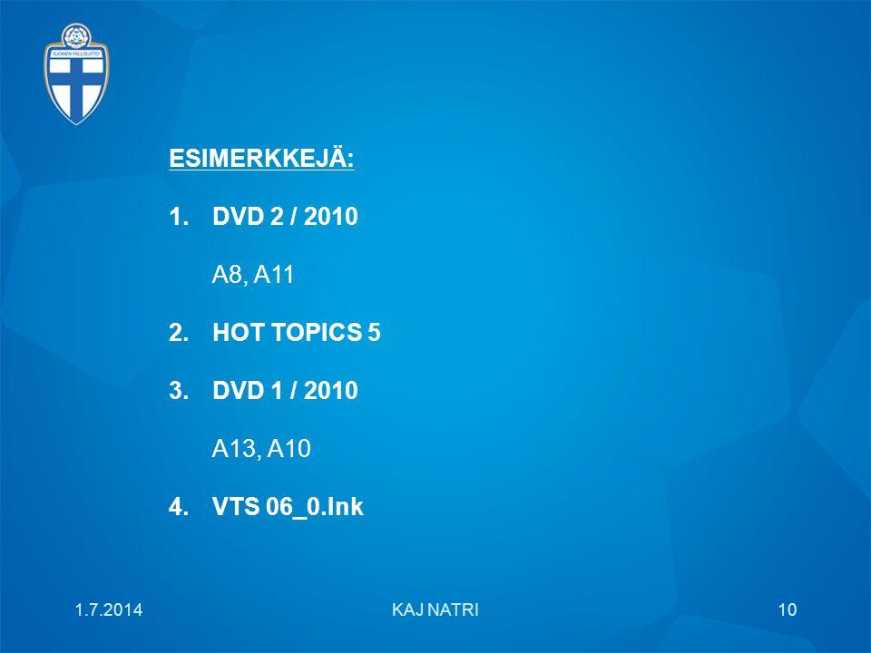 1.7.201410KAJ NATRI ESIMERKKEJÄ: 1.DVD 2 / 2010 A8, A11 2.HOT TOPICS 5 3.DVD 1 / 2010 A13, A10 4.VTS 06_0.Ink