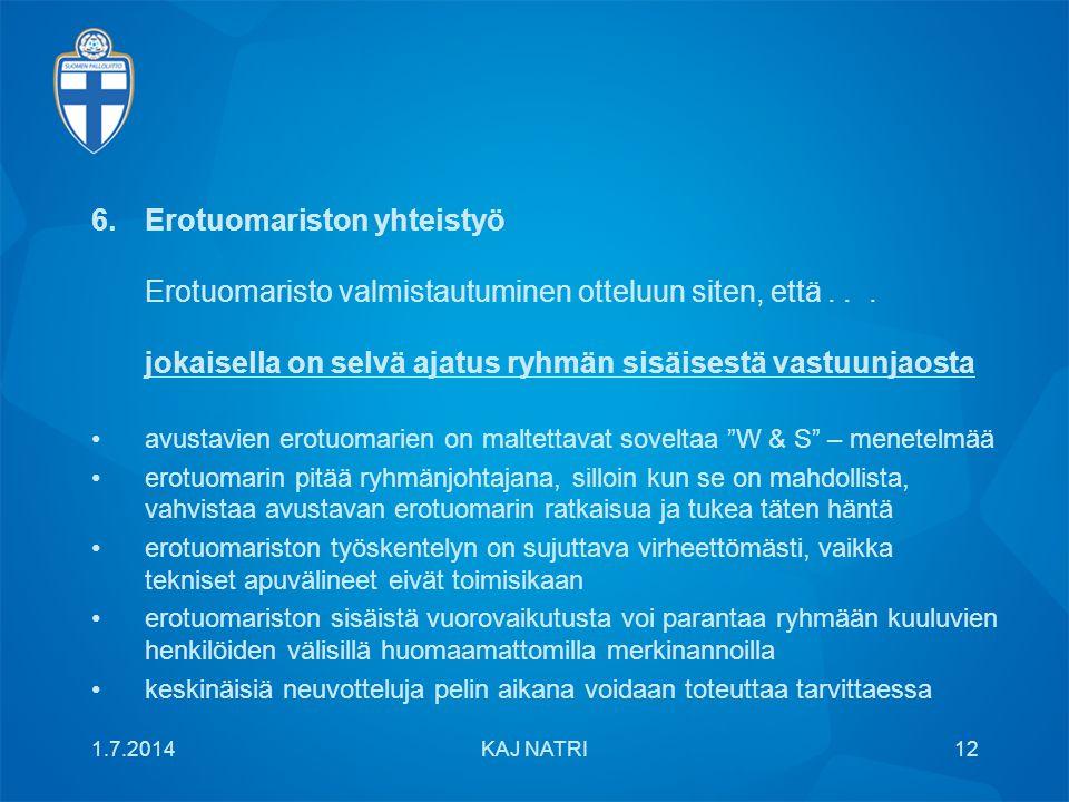 6.Erotuomariston yhteistyö Erotuomaristo valmistautuminen otteluun siten, että...
