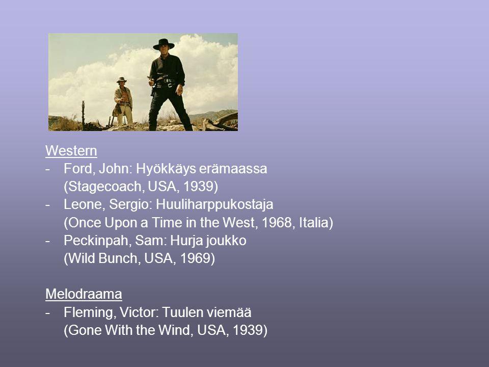 Western -Ford, John: Hyökkäys erämaassa (Stagecoach, USA, 1939) -Leone, Sergio: Huuliharppukostaja (Once Upon a Time in the West, 1968, Italia) -Peckinpah, Sam: Hurja joukko (Wild Bunch, USA, 1969) Melodraama -Fleming, Victor: Tuulen viemää (Gone With the Wind, USA, 1939)